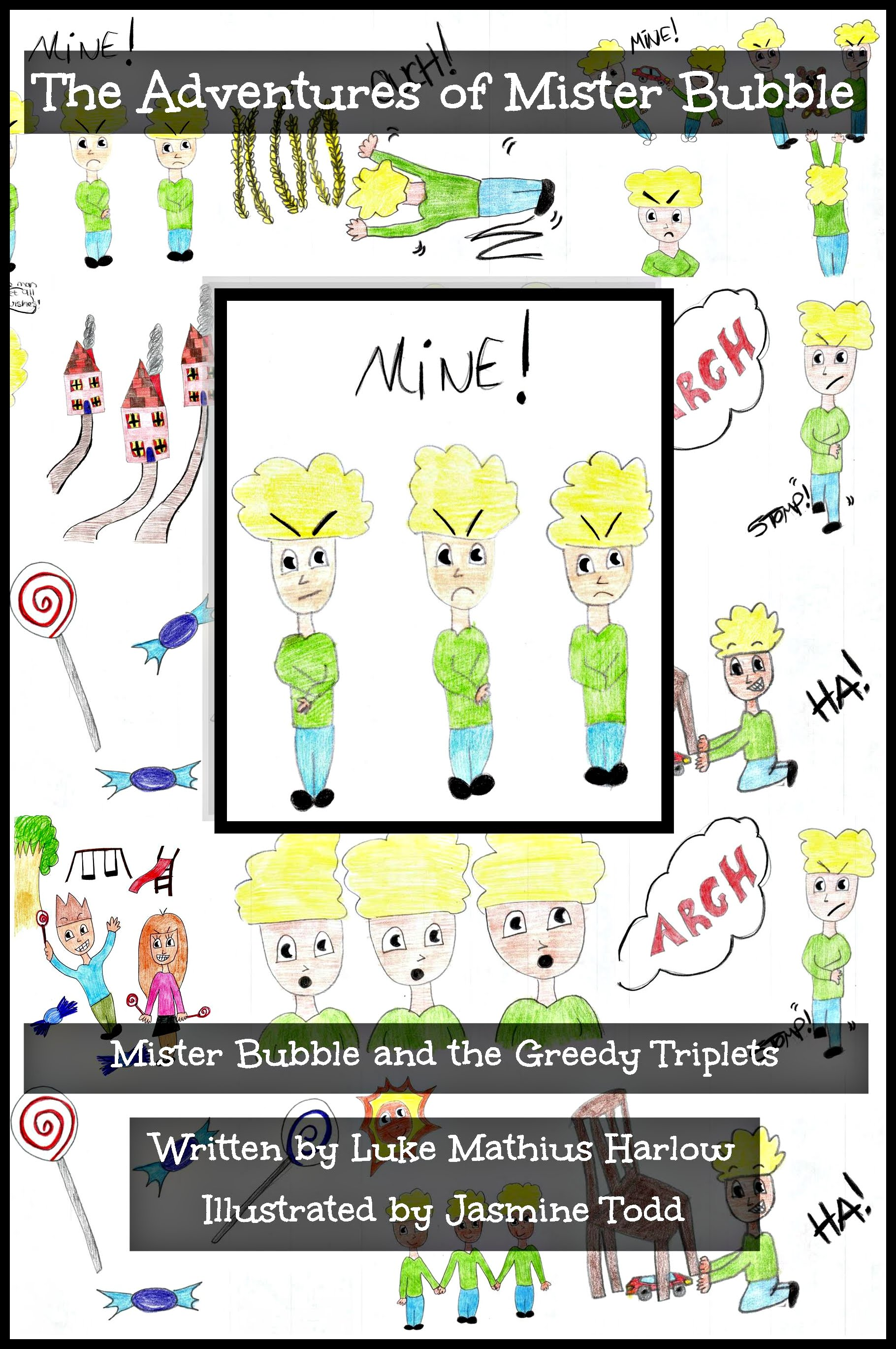 http://www.amazon.co.uk/Adventures-Mister-Bubble-Greedy-Triplets/dp/1517198445/ref=sr_1_8?ie=UTF8&qid=1441449051&sr=8-8&keywords=luke+mathius+harlow